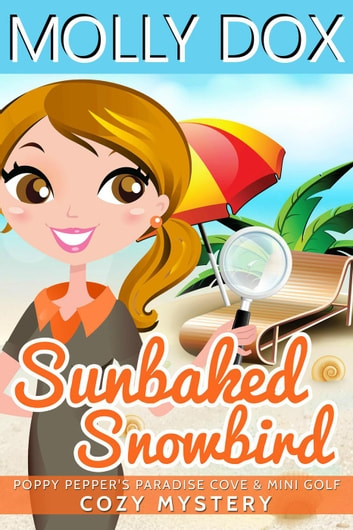 Sunbaked Snowbird - Poppy Pepper's Paradise Cove & Mini Golf, #1 ebook by Molly Dox