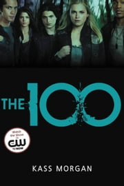 The 100 ebook by Kass Morgan