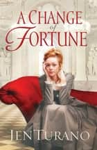 Change of Fortune, A (Ladies of Distinction Book #1) ebook by Jen Turano