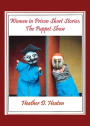 Women-in-Prison Short Stories: The Puppet Show ebook by Heather Heaton
