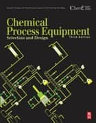 Chemical Process Equipment - Selection and Design ebook by James R. Couper, W. Roy Penney, James R. Fair,...