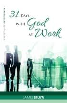 31 Days with God at Work - Marketplace Devotionals ebook by