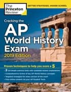 Cracking the AP World History Exam, 2019 Edition - Practice Tests & Proven Techniques to Help You Score a 5 ebook by Princeton Review