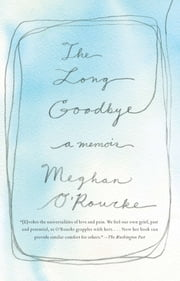The Long Goodbye - A Memoir ebook by Meghan O'Rourke