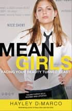 Mean Girls - Facing Your Beauty Turned Beast eBook by Hayley DiMarco