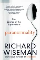 Paranormality - Why we see what isn't there ebook by Richard Wiseman
