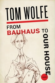 From Bauhaus to Our House ebook by Tom Wolfe