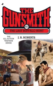 The Gunsmith #365 - The Last Buffalo Hunt ebook by J. R. Roberts