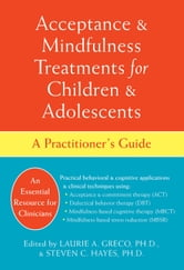 Acceptance and Mindfulness Treatments for Children and Adolescents - A Practitioner's Guide ebook by