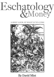 Eschatology and Money: A brief look at what is to come ebook by David Mint