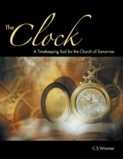 The Clock - A Timekeeping Tool for the Church of Tomorrow ebook by C. S. Wimmer