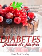 Weight Watchers Diabetes Desserts To Die For eBook by Carol Ann Dardley