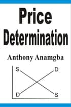 Price Determination ebook by Anthony Anamgba