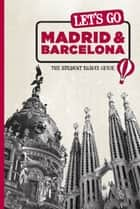 Let's Go Madrid & Barcelona - The Student Travel Guide ebook by Harvard Student Agencies, Inc.
