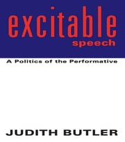 Excitable Speech - A Politics of the Performative ebook by Judith Butler