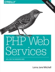 PHP Web Services - APIs for the Modern Web ebook by Lorna Jane Mitchell