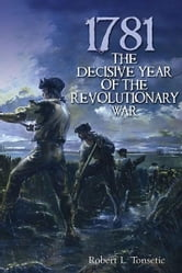 1781 - The Decisive Year of the Revolutionary War ebook by Robert Tonsetic
