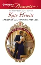 Santina's Scandalous Princess ebook by Kate Hewitt