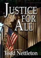 Justice For All ebook by Todd Nettleton