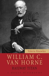 William C. Van Horne - Railway Titan ebook by Valerie Knowles