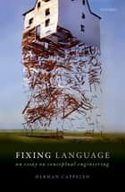 Fixing Language - An Essay on Conceptual Engineering ebook by Herman Cappelen