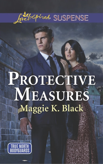 Protective Measures (Mills & Boon Love Inspired Suspense) (True North Bodyguards, Book 3) ebook by Maggie K. Black