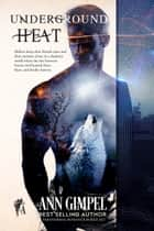 Underground Heat Series ebook by Ann Gimpel