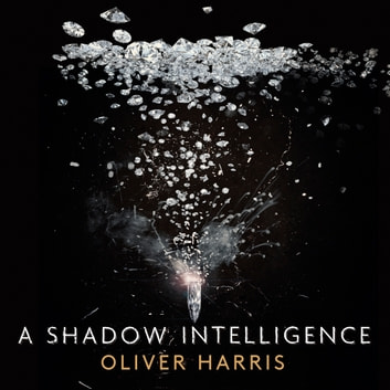 A Shadow Intelligence audiobook by Oliver Harris