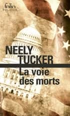 La voie des morts ebook by Neely Tucker, Alexandra Maillard