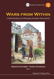 Wars From Within - Understanding and Managing Insurgent Movements ebook by Albrecht Schnabel,Rohan Gunaratna