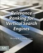 Relevance Ranking for Vertical Search Engines ebook by Bo Long,Yi Chang