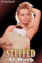 Stuffed at Work ebook by JB Richards
