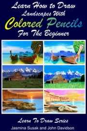 Learn How to Draw Landscapes with Colored Pencils for the Beginner ebook by Jasmina Susak