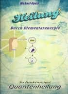 Heilung durch Elementarenergie - So funktioniert Quantenheilung eBook by Michael Opala