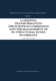 A Creeping Transformation? - The European Commission and the Management of EU Structural Funds in Germany ebook by Michael W. Bauer