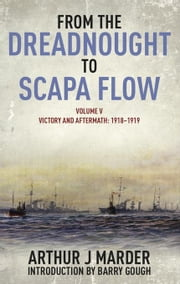From the Dreadnought to Scapa Flow: Volume V Victory and Aftermath January 1918-June 1919 ebook by Marder, Arthur J