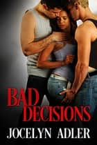 Bad Decisions - Smart Sexy Nerds, #2 ebook by Jocelyn Adler