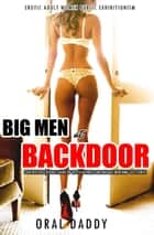 Big Men at Backdoor: Penetrations Double Hard DP Erotica Threesome Menage MFM MMF Sex Stories - Erotic Adult Women Public Exhibitionism, #1 ebook by ORAL DADDY