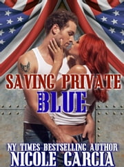 Saving Private Blue (A Soldier to Love Book 1) - A Soldier To Love Series, #1 ebook by Nicole Garcia