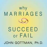 Why Marriages Succeed or Fail - And How You Can Make Yours Last audiobook by John M. Gottman, PhD