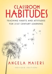 Classroom Habitudes: Teaching Habits and Attitudes for 21st Century Learning - Teaching Habits and Attitudes for 21st Century Learning ebook by Angela Maiers