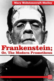Frankenstein; Or, The Modern Prometheus ebook by Mary Wollstonecraft Shelley