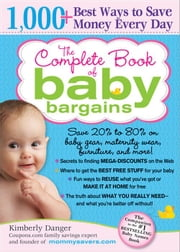 Complete Book of Baby Bargains - 1,000+ Best Ways to Save Money Every Day ebook by Kimberly Danger