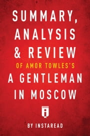 Summary, Analysis & Review of Amor Towles's A Gentleman in Moscow by Instaread ebook by Instaread