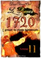 LE ROMAN DE 1720 - Tome deux ebook by DENIS BLEMONT