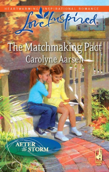 The Matchmaking Pact (Mills & Boon Love Inspired) (After the Storm, Book 5) eBook by Carolyne Aarsen