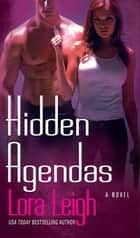 Hidden Agendas - A Novel ebook by Lora Leigh