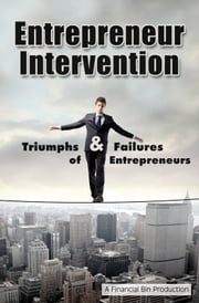 Entrepreneur Intervention - Triumphs & Failures of Entrepreneurs ebook by Financial Bin