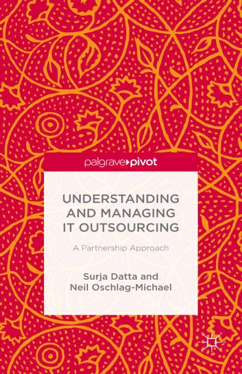 Understanding and Managing IT Outsourcing - A Partnership Approach ebook by S. Datta,N. Oschlag-Michael