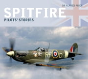 Spitfire - Pilots' Stories ebook by Dr Alfred Price